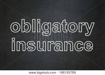 Insurance concept: text Obligatory Insurance on Black chalkboard background