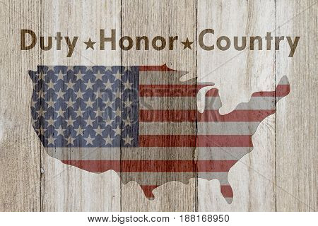 Duty Honor and Country message USA patriotic old flag on a map and weathered wood background with text Duty Honor Country 3D Illustration