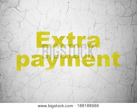 Money concept: Yellow Extra Payment on textured concrete wall background