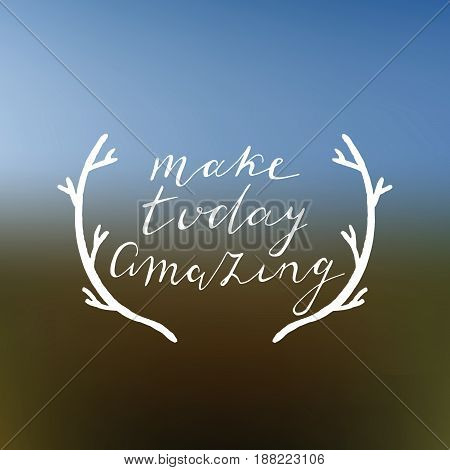 Make today amazing hand drawn poster. Hand lettering with gradient mesh background. Vector illustartion.
