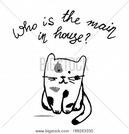 Who is the main in house funny lettering with cat. Modern brush calligraphy. Vector lettering motivational poster or card design. Hand drawn quote.