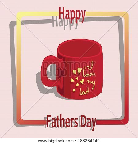Gift cup with yellow hearts and the inscription I love my dad. Red mug. Happy Father's Day. Greeting card. Vector image. Design for printing on a fabric or paper banner or poster.