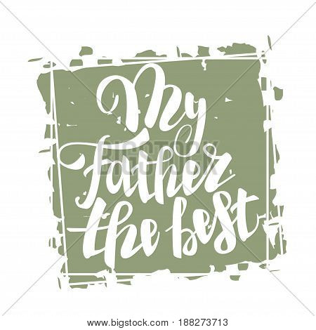 Greeting dad. Happy my father the best day. Vector hand drawn calligraphy lettering type. Cute comic text font label invitation. Cute celebration retro poster card for daddy. Mans holiday in june.