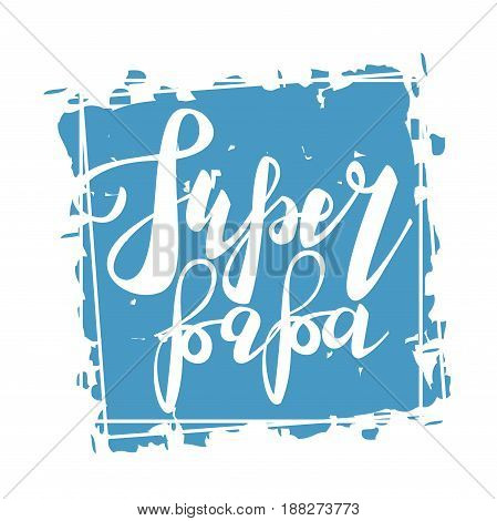 Greeting dad super papa. Happy fathers day. Vector hand drawn calligraphy lettering type. Cute comic text font label invitation. Cute celebration retro poster card for daddy. Mans holiday in june.