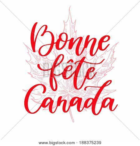 Happy Canada day vector card in french. Bonne fete Canada. Handwritten lettering with maple. Calligraphy sticker. Great for banner, poster, sale, card