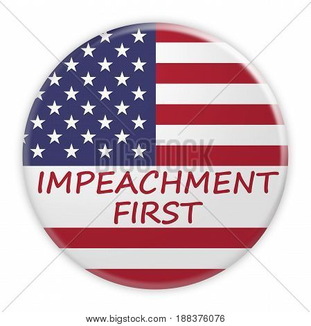 USA Politics Concept Badge: Impeachment First Button With US Flag 3d illustration on white background