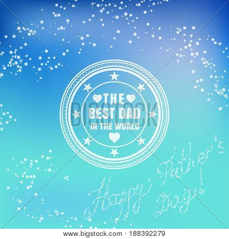 Vector poster of Happy Father's Day with label on the gradient blue background with sparks.