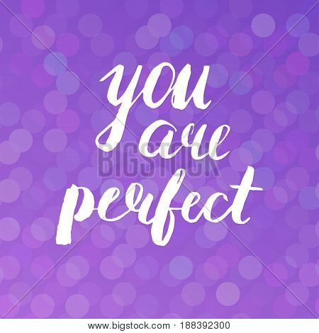 Vector hand drawn motivational and inspirational quote - You are perfect on lilac background. Modern brush lettering style. Calligraphic poster