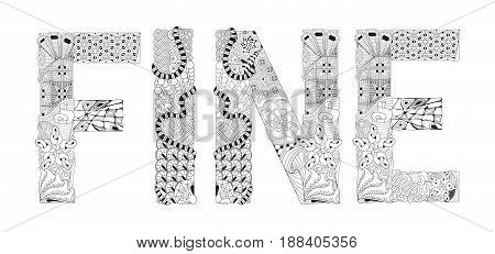 Hand-painted art design. Adult anti-stress coloring page. Black and white hand drawn illustration word FINE for coloring book for anti stress T - shirt design tattoo and other decorations