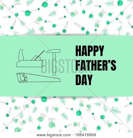 father's day, vector illustration, line tools, planer, hammer, saw white and green