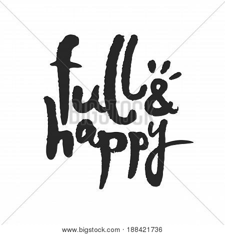 Full and Happy. Hand written phrase in calligraphic style. Black on white background. Clipping paths included.