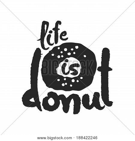 Life Is Donat. Hand written phrase in calligraphic style. Black on white background. Clipping paths included.