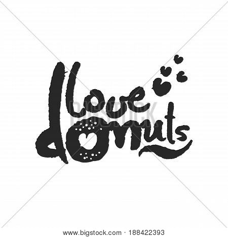 Love Donuts. Hand written phrase in calligraphic style. Black on white background. Clipping paths included.