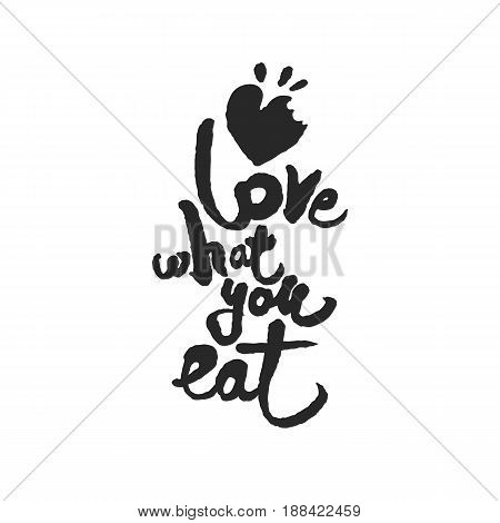Love What You Eat. Hand written phrase in calligraphic style. Black on white background. Clipping paths included.