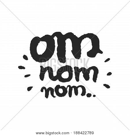 Om Nom Nom. Hand written phrase in calligraphic style. Black on white background. Clipping paths included.