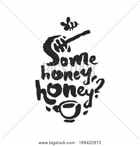 Some Honey Honey. Hand written phrase in calligraphic style. Black on white background. Clipping paths included.