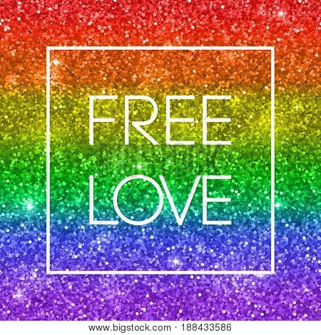 LGBT cart, glitter rainbow background with text Free Love. Vector illustration