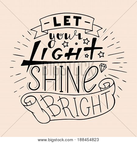 Let your light shine bright. Hand drawn quote lettering in circle. Vector illustration. Poster, banner, card, badge, label, postcard, t-shirt design. Hand written Calligraphy print clothing design. Feminist typography.