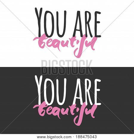 You are beautiful. Modern calligraphic style. Hand lettering and custom typography for your designs: t-shirts, bags, for posters, invitations, cards, etc.