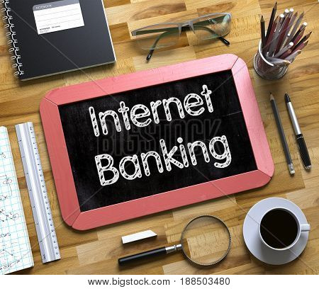 Internet Banking Handwritten on Small Chalkboard. Internet Banking - Red Small Chalkboard with Hand Drawn Text and Stationery on Office Desk. Top View. 3d Rendering.