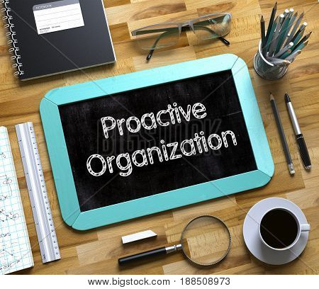 Proactive Organization - Text on Small Chalkboard.Proactive Organization Handwritten on Small Chalkboard. 3d Rendering.