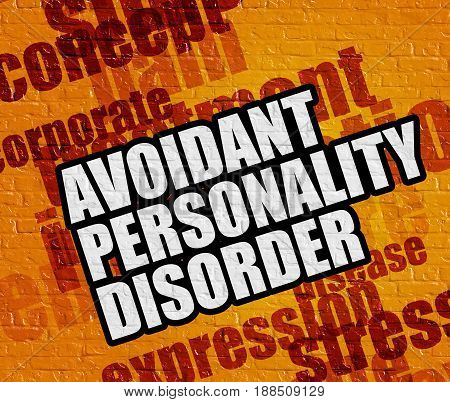 Health concept: Yellow Wall with Avoidant Personality Disorder on the it . Avoidant Personality Disorder on Yellow Brick Wall .