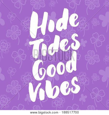 High tides good vibes - hand drawn lettering quote colorful fun brush ink inscription for photo overlays, greeting card or t-shirt print, poster design