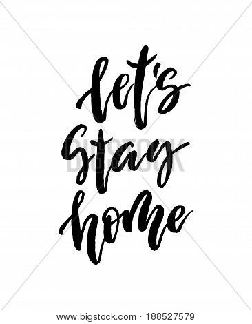 Let s stay home vector lettering illustration. Hand drawn phrase. Modern brush calligraphy for card, t-shirt, brochure, flyer, prints, posters or photography overlay. Vector illustration stock vector