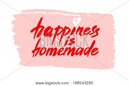 Happiness is homemade. Inspirational quote about life, home, relationship. Modern calligraphy phrase. Vector brush lettering for cards, wall art, posters.