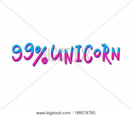 99 percent unicorn quote lettering. Calligraphy inspiration graphic design typography element. Hand written postcard. Cute simple vector sign.