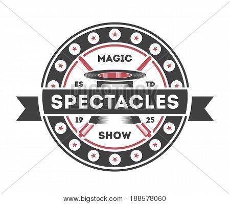 Magic show vintage label isolated on white background vector illustration. World tour spectacle and funfair logo, welcome circus badge