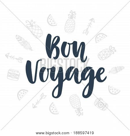 Bon Voyage. Hand written lettering and cute doodles icons, isolated on white. Modern calligraphy. Poster typography design, tourism banner, tee shirt print. Vector illustration