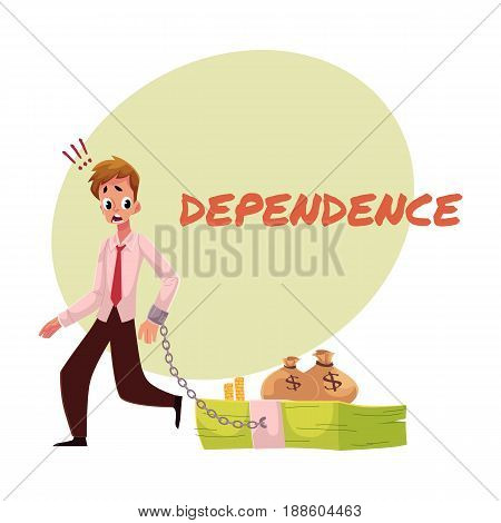 Financial dependence poster, banner template with man with hand chained to bundle of banknotes, money dependence concept, cartoon vector illustration isolated on white background.