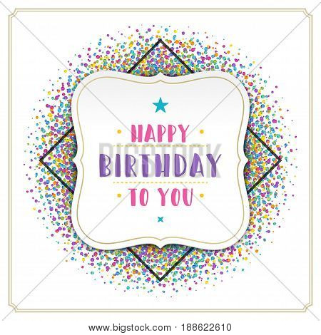 Happy birthday greeting card design vector illustration. Vintage typographic Birthday badge or label with wish message and decoration elements on colorful confetti background. Eps 10.