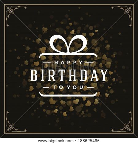 Happy birthday greeting card design vector illustration. Vintage typographic Birthday badge or label with wish message and decoration elements on golden glitter lights background. Eps 10.