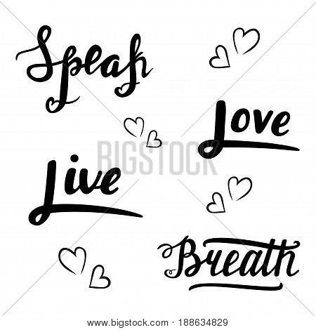 Speak, love, live, breath lettering illustration made in vector. Hand drawn lettering card. Modern brush calligraphy. Hand drawn lettering background. Ink illustration. Isolated on white background.