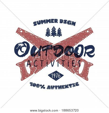 Outdoor activities retro poster. Summer authentic design with crossed saw and typography retro sign. Vintage label in rough style. Good for t-shirt, camper mugs and other brand identity. Stock Vector.