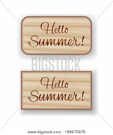 Hello Summer wooden boards. Inscription hello summer on wooden boards with straight and rounded corners with nature texture
