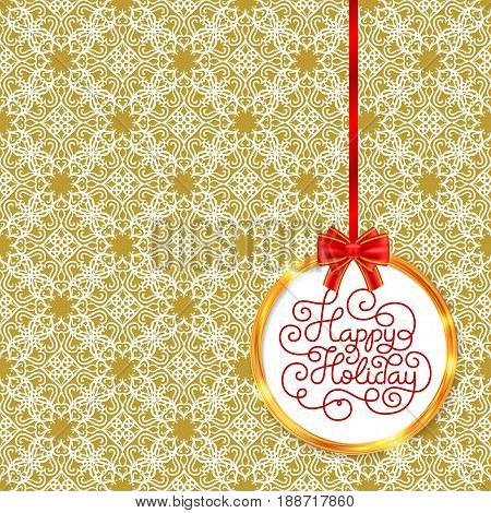 Holiday gift card with hand lettering Happy Holiday in golden circle frame with red bow on vintage decor pattern. Vector illustration for your design