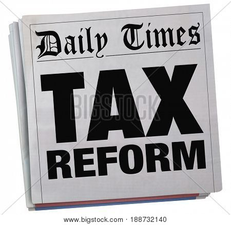 Tax Reform Newspaper Headlines Taxation Relief News 3d Illustration