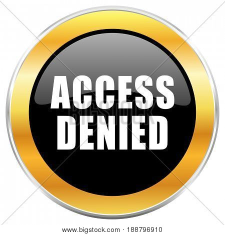 Access denied black web icon with golden border isolated on white background. Round glossy button.