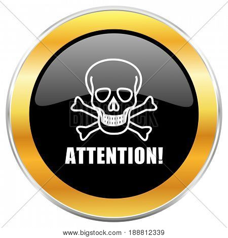 Attention skull black web icon with golden border isolated on white background. Round glossy button.