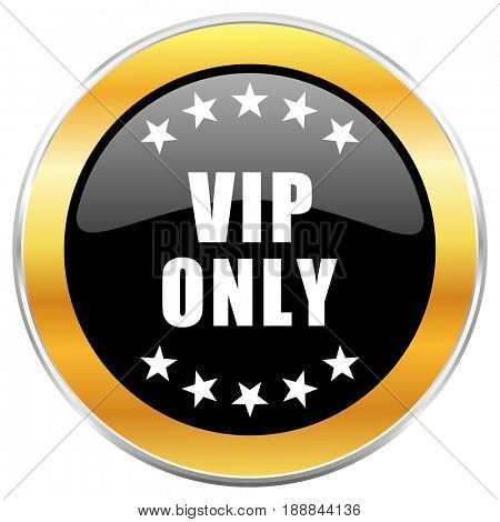 Vip only black web icon with golden border isolated on white background. Round glossy button.