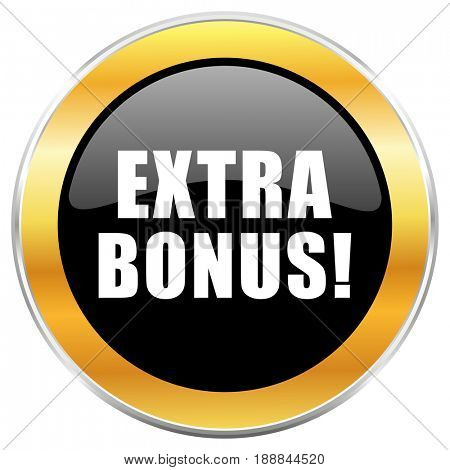 Extra bonus black web icon with golden border isolated on white background. Round glossy button.
