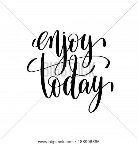 enjoy today black and white hand lettering inscription, motivational inspirational positive quote, calligraphy vector illustration