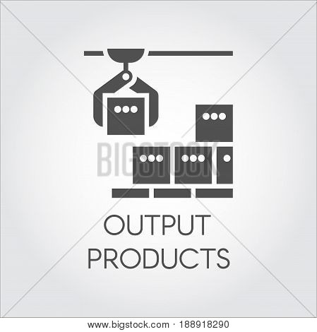 Black icon of output products concept. Modern equipment for factories and plants. Automated high-quality system for mechanical final sorting of products. Vector illustration in flat design poster