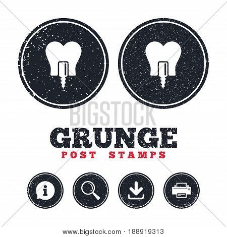 Grunge post stamps. Tooth implant icon. Dental endosseous implant sign. Dental care symbol. Information, download and printer signs. Aged texture web buttons. Vector