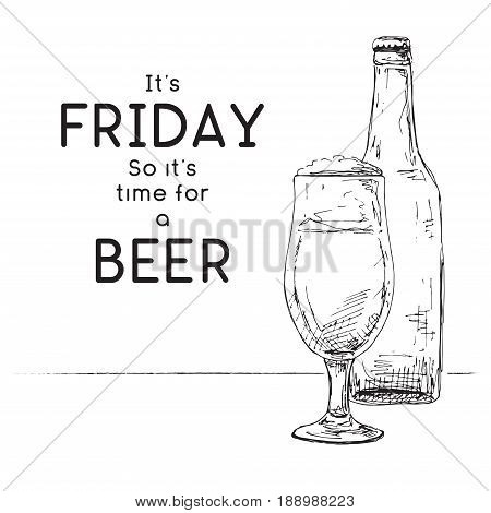 Bottle of beer. Glass with beer. Caption: it's friday so it's time for a beer. Vector illustration of a sketch style.