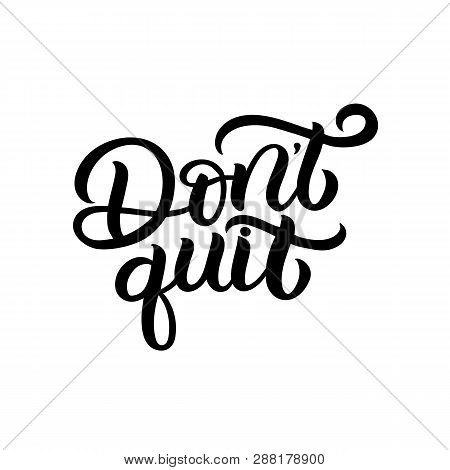 Hand Drawn Lettering Card With Heart. The Inscription: Dont Quit. Perfect Design For Greeting Cards,