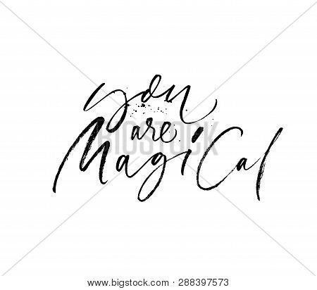 You Are Magical Hand Drawn Ink Pen Calligraphy. Compliment Phrase, Slogan Isolated Clipart. Handwrit